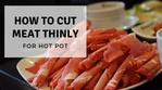 How to Cut Meat Thinly for Hot Pot
