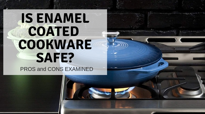 Is Enamel Coated Cast Iron Cookware Safe to Cook in?