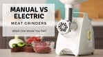 Manual vs Electric Home Meat Grinder- Which Should You Get?