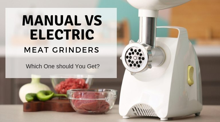 Manual vs Electric Meat Grinder- Pros and Cons Weighed
