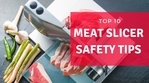 Top 10 Must Read Safety Tips When Using a Meat Slicer