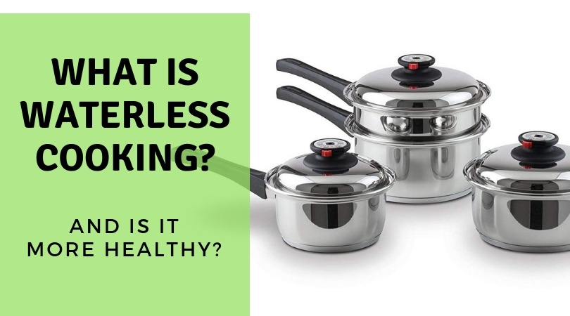 What is Waterless Cookware, and is It Healthier?