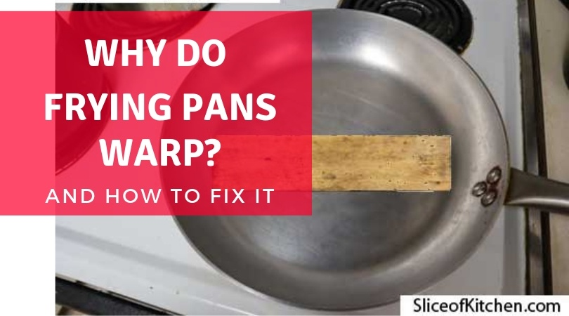 Why Frying Pans warp, and how to unwarp it