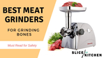 Best Meat Grinder for Grinding Bones (Must Read for Safety)