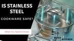 Is Stainless Steel Cookware Safe? An In-Depth Look